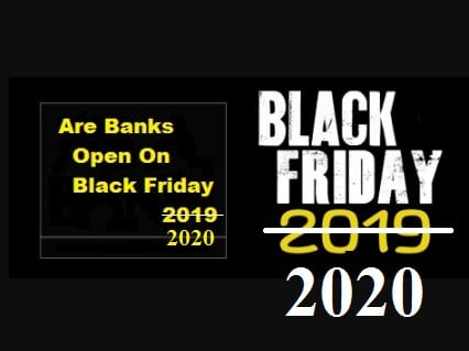 Are Banks Open On Black Friday 2020