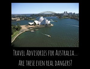 Travel Advisories for Australia…Are these even real dangers?