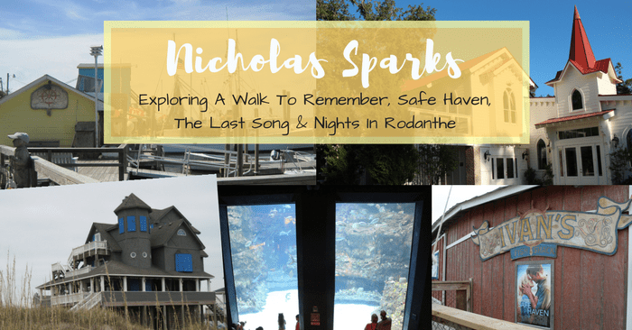 Nicholas Sparks Filming Locations: A Walk To Remember, Safe Haven, Nights In Rodanthe & The Last Song