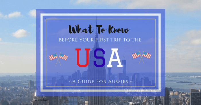 What To Know Before Taking Your First Trip To The USA