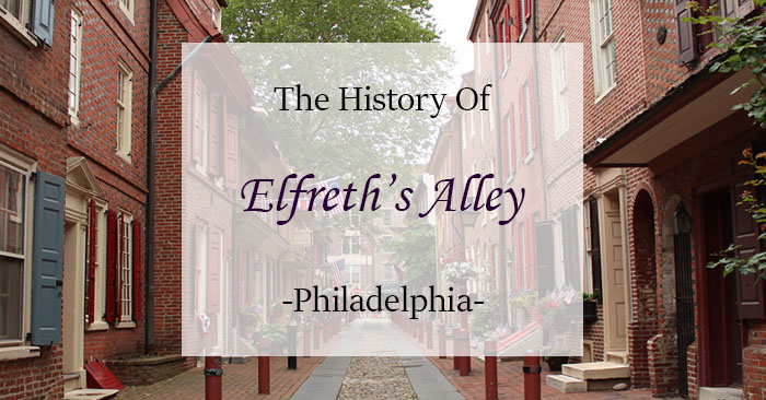 The History Of Philadelphia's Elfreth's Alley