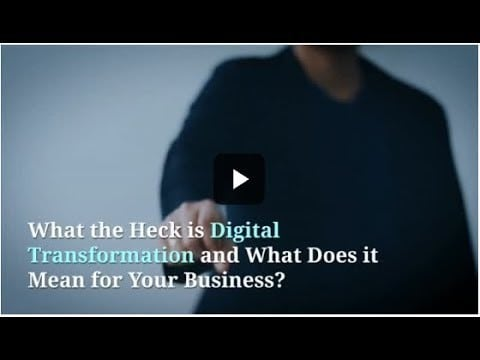 What the heck is Digital Transformation?