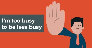 Pic: I'm too busy to be less busy.