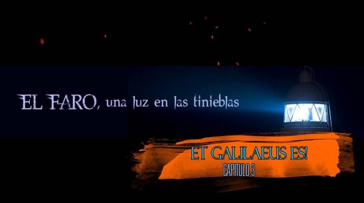 EL-FARO-¡TAMBIÉN-TU-ERES-GALILEO-ET-GALILAEUS-ES-CAPITULO-III
