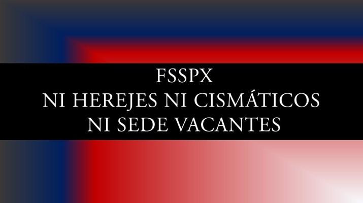 FSSPX-NI-HEREJES-NI-CISMÁTICOS-NI-SEDE-VACANTES