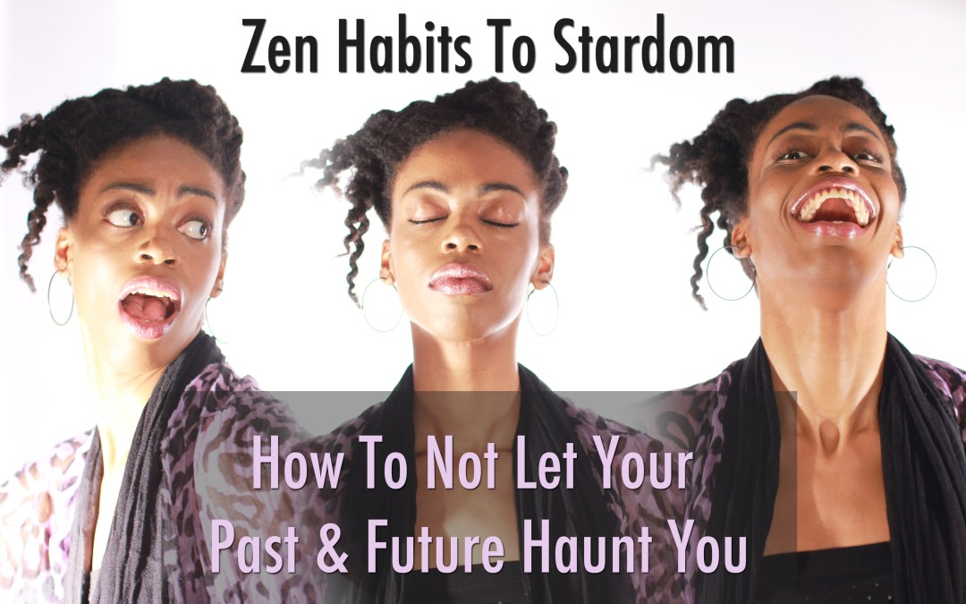 How To Not Let Your Past & Future Haunt You