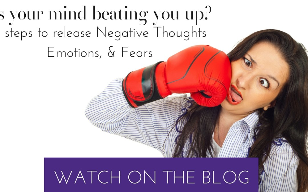3 Steps To Release Negative Thoughts, Emotions, & Fears