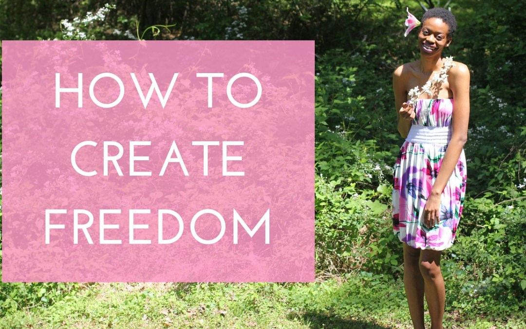 How To Create Freedom