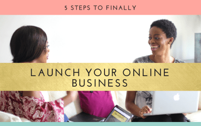 5 Steps To Finally Launching Your Online Business
