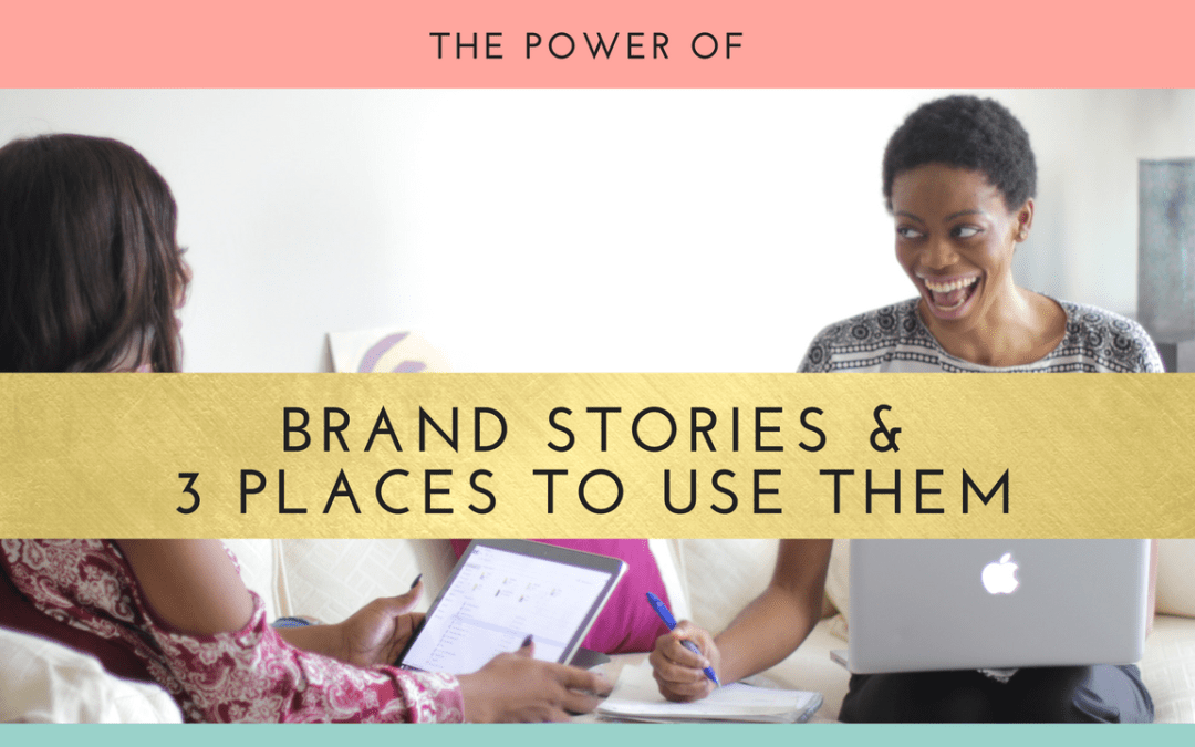 The Power of Brand Stories & 3 Places To Use Them