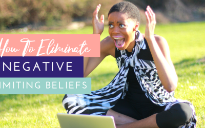 How To Eliminate Reoccurring Negative Limiting Beliefs