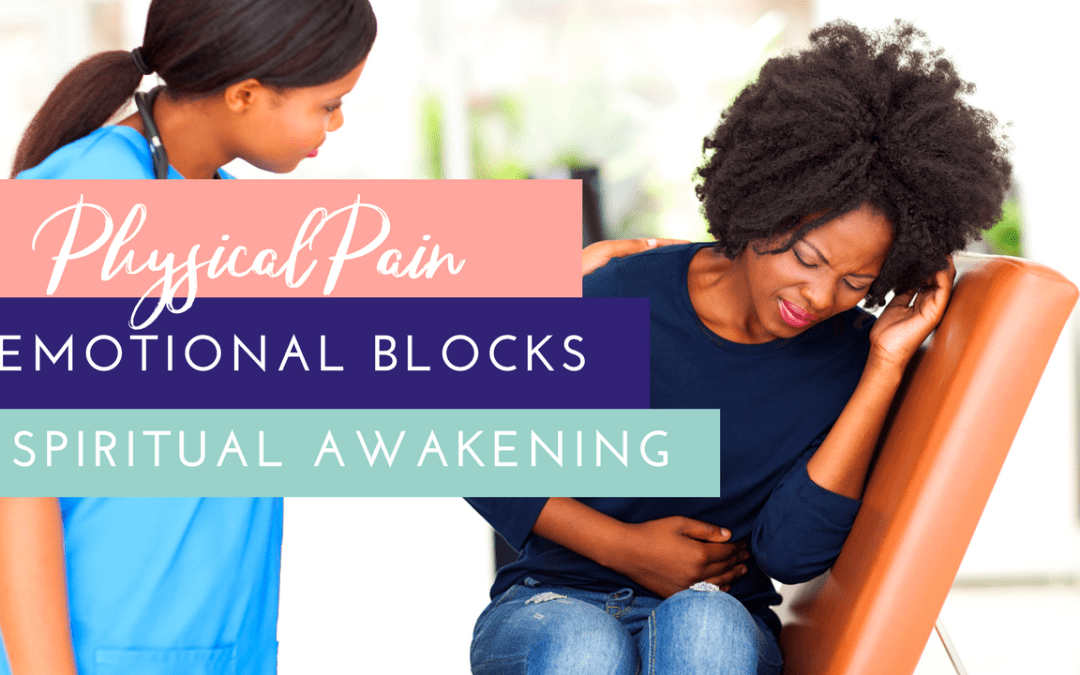 Physical Pain, Energetic & Emotional Blockages, & Spiritual Awakening