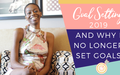 Goal Setting 2019: and why I no longer set goals or New Year's Resolutions