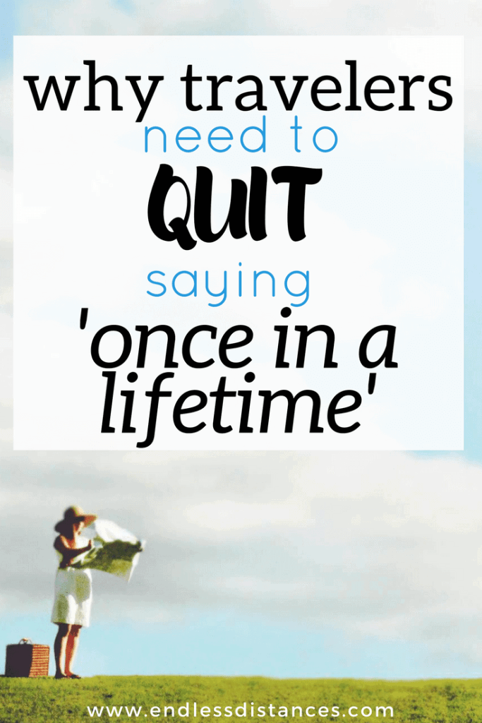 Do you travel to have once in a lifetime experiences? SO many people do - but here's why travelers need to quit the once in a lifetime mentality. Read on for the top four reasons a once in a lifetime mentality is hurting your travel experience!