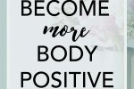 Body positivity | Love your body | ways to become more body positive. Helpful for anyone looking to love and respect their body more.
