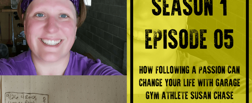 S1E5: How Following a Passion Can Change Your Life with Garage Gym Athlete Susan Chase