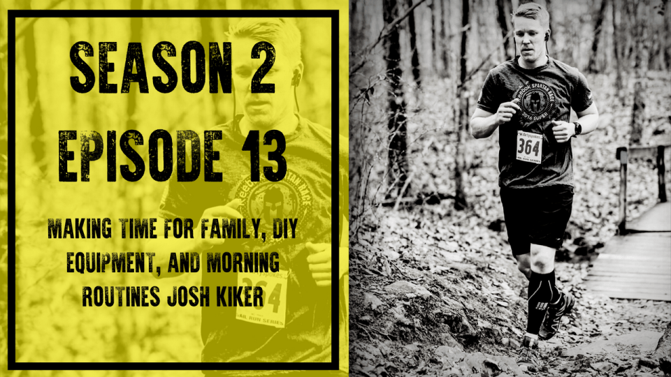 S2E13: Making Time for Family, DIY Equipment, and Morning Routines Josh Kiker