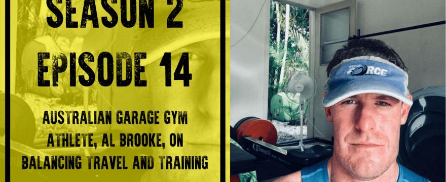 S2E14: Australian Garage Gym Athlete, Al Brooke, on Balancing Travel and Training