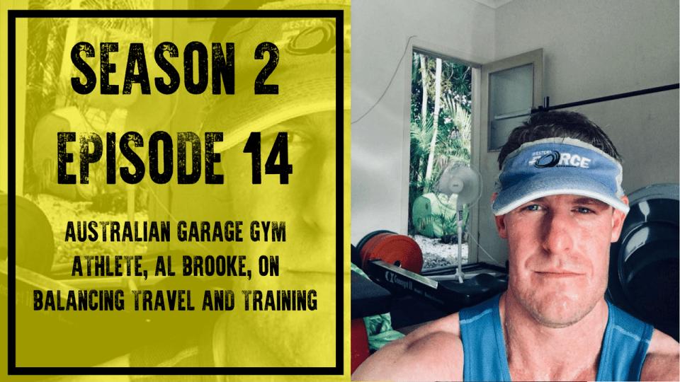 S2E14: Australian Garage Gym Athlete, Al Brooke, on Balancing Travel and Training