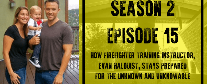 S2E15: How Firefighter Training Instructor, Evan Halquist, Stays Prepared for the Unknown and Unknowable