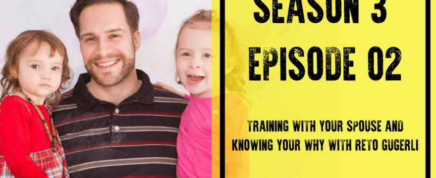 S3E2: Training with Your Spouse and Knowing Your Why with Reto Gugerli