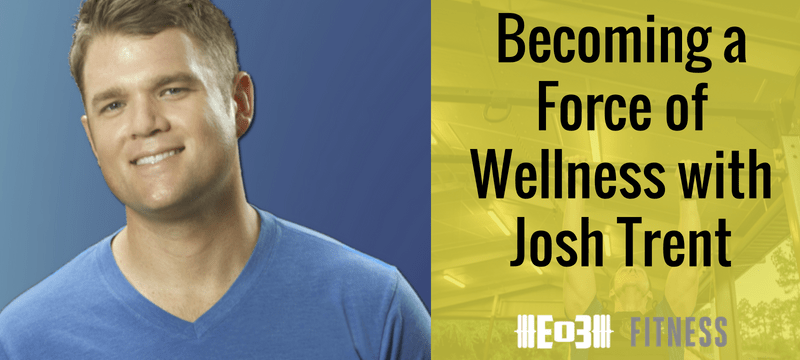 Becoming a Force of Wellness with Josh Trent