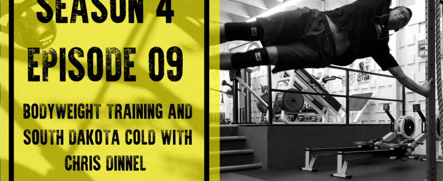 S4E9: Bodyweight Training and South Dakota Cold with Chris Dinnel