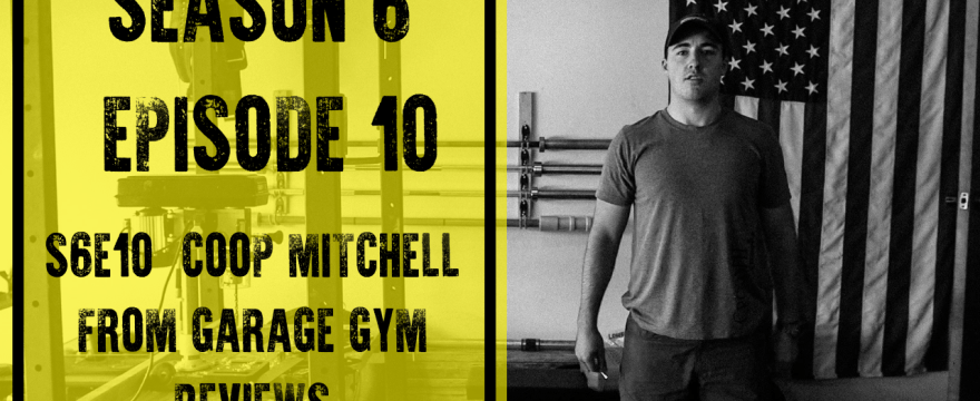 S6E10: Coop Mitchell from Garage Gym Reviews