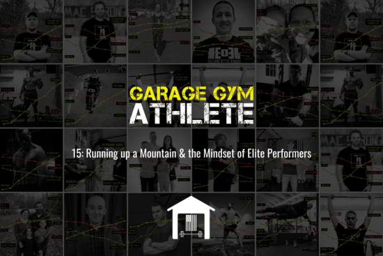 garage gym, garage gym athlete, end of three fitness, fitness, mindset, running, running up a mountain, elite athletes, mindset for performance
