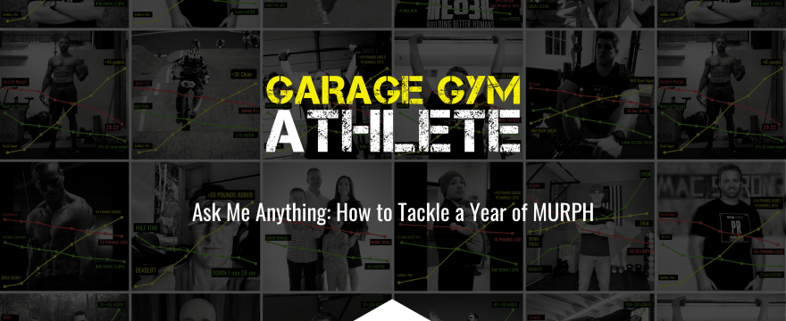 garage, garage gym, garage gym athlete, end of three, end of three fitness, MURPH, ask me anything, how to tackle a year of MURPH