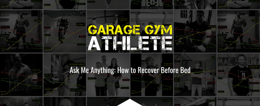 garage gym, garage gym athlete, end of three fitness, fitness, ask me anything, how to recover before bed