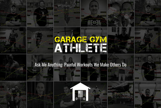 garage gym, garage gym athlete, end of three fitness, fitness, ask me anything, painful workouts we make others do
