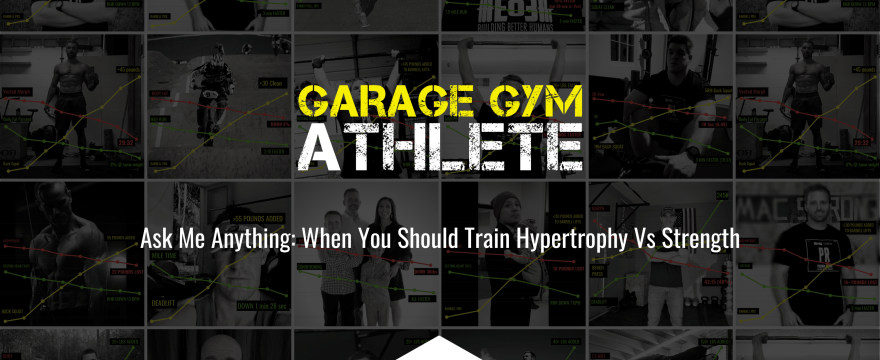 garage gym, garage gym athlete, end of three fitness, fitness, ask me anything, the you should train hypertrophy vs. strength