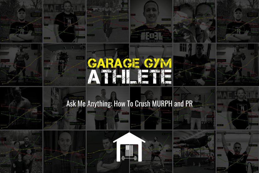 garage gym, garage gym athlete, end of three fitness, fitness, ask me anything, how to crush MURPH and pr