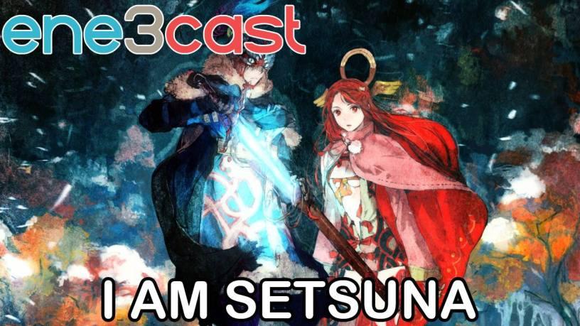 ene3cast 117 - I Am Setsuna