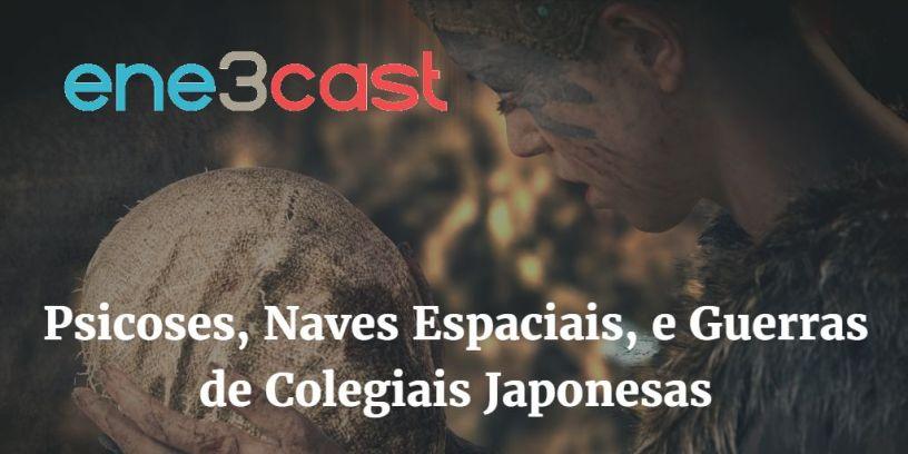 ene3cast 127 - Psicoses, Naves Espaciais, e Guerras de Colegiais Japonesas