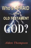 Who's Afraid of the Old Testament God by Alden Thompson