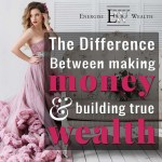 The Difference Between Making Money and Building True Wealth