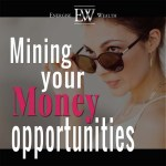 Are You Mining Your Money Opportunities?