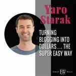 Yaro Starak on Turning Blogging into Dollars … The super easy way !