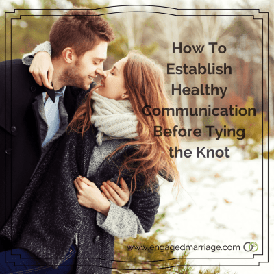 How to Establish Healthy Communication Before Tying the Knot