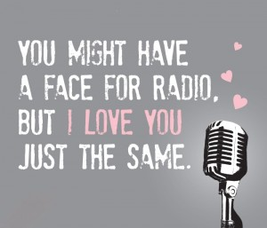 Podes ter uma cara só para rádio mas amo-te na mesma.