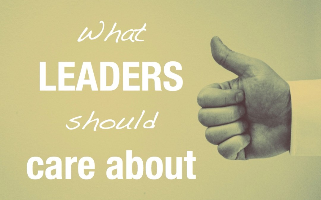 What leaders should care about