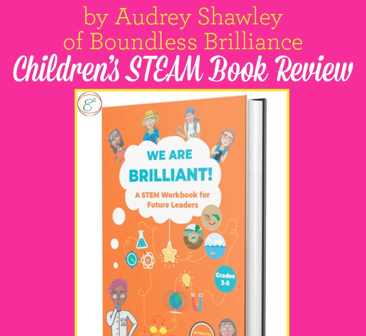 We Are Brilliant! A STEM Workbook for Future Leaders by Audrey Shawley of Boundless Brilliance | Children's STEAM book review