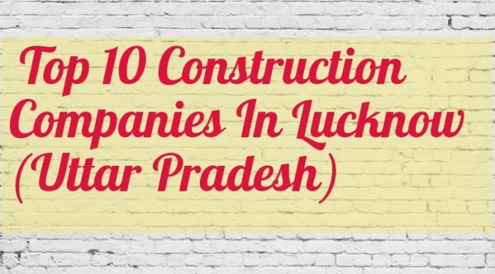 Top 10 Construction Companies In Lucknow (Uttar Pradesh)