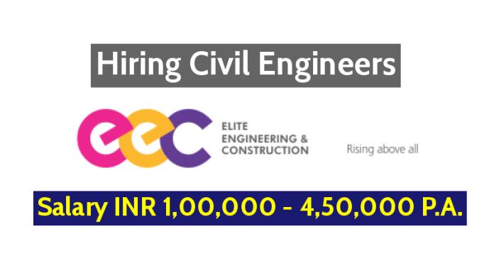Elite Engineering & Construction (Hyd) Pvt Ltd Hiring Civil Engineers - Salary INR 1,00,000 - 4,50,000 P.A.