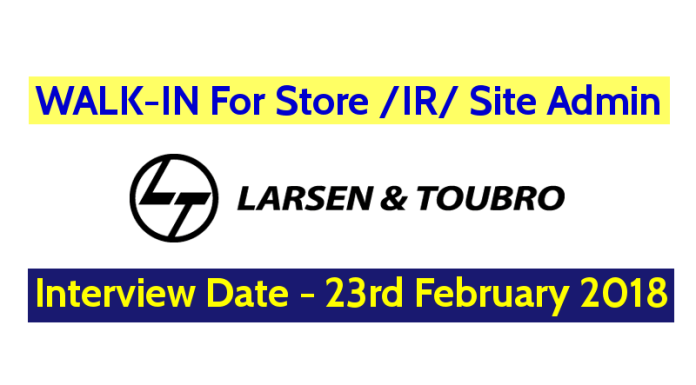 Larsen & Toubro Ltd WALK-IN Interview For Store IR Site Admin - Date - 23rd February 2018