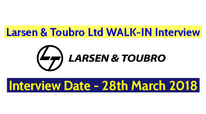 Larsen & Toubro Ltd WALK-IN Interview On 28th March 2018 Mega Opening Apply Now