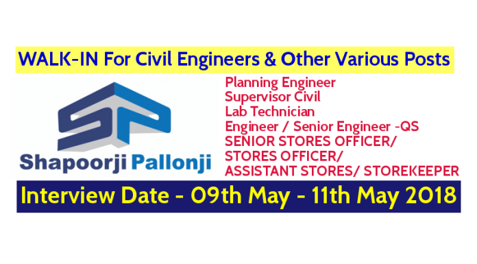 Shapoorji Pallonji Groups WALK-IN For Civil Engineers & Other Various Posts - Interview Date - 09th May - 11th May 2018