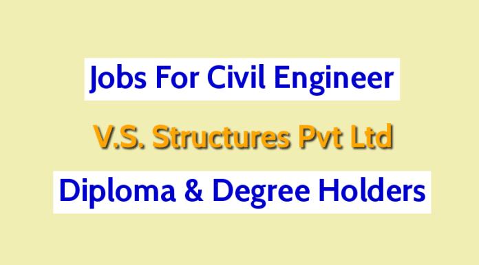 Jobs For Civil Engineer Diploma & Degree Holders V.S. Structures Pvt Ltd
